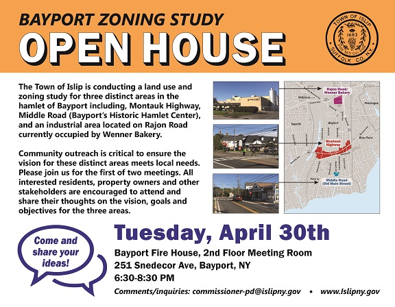 A flyer image announcing the Bayport Zoning Study Open House to be held Tuesday, April 30th at the Bayport Fire House 2nd Floor Meeting Room located at 251 Sendecor Avenue in Bayport NY, fom 6:30pm-8:30 pm