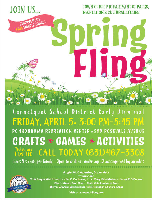 Parks and Rec annoucing to reserve Free tickets to the 2019 Spring Fling featuring crafts, games and activities at the Ronkonkoma Rec Center located at 299 Rosevale Avenue. Call 631-467-3308 for more information